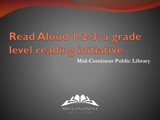 Read Aloud 1-2-3: a grade level reading initiative