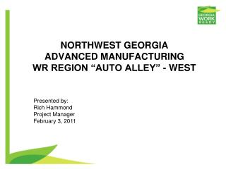 "NORTHWEST  GEORGIA ADVANCED  MANUFACTURING  WR REGION ""AUTO  ALLEY"" - WEST"