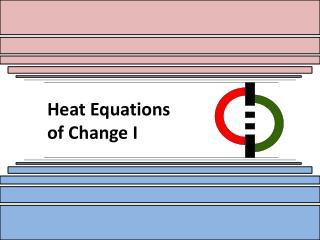 Heat Equations  of Change I