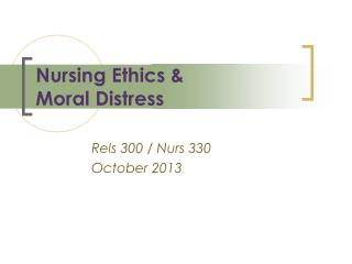 Nursing Ethics &  Moral Distress
