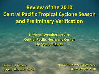 Review of the 2010 Central Pacific Tropical Cyclone Season  and Preliminary Verification