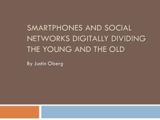 Smartphones  and Social Networks Digitally Dividing the Young and the Old