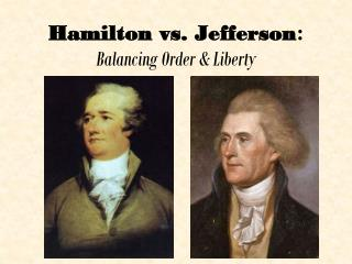 Hamilton vs. Jefferson : Balancing Order & Liberty