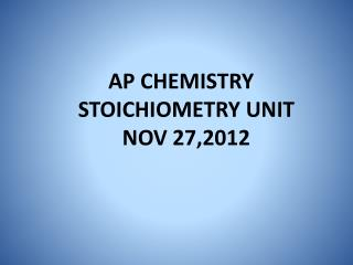 AP CHEMISTRY   STOICHIOMETRY UNIT NOV 27,2012