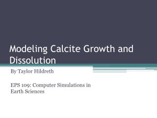 Modeling Calcite Growth and Dissolution