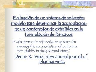 Evaluaci n de un sistema de solventes modelo para determinar la acumulaci n de un contenedor de extra bles en la formula