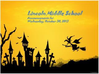 Lincoln Middle  School Announcements  for  Wednesday ,  October  30, 2013