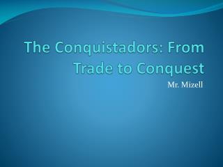 The Conquistadors: From Trade to Conquest