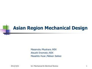 Asian Region Mechanical Design