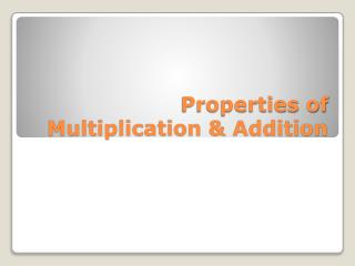 Properties of Multiplication & Addition