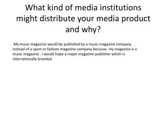What kind of media institutions might distribute your media product and why?