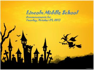 Lincoln Middle  School Announcements  for  Tuesday,  October  29, 2013