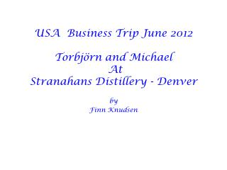 USA  Business Trip June 2012 Torbj örn and Michael  At  Stranahans Distillery - Denver