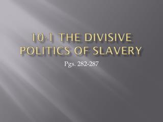 10-1 The Divisive politics of slavery