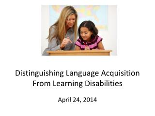 Distinguishing Language Acquisition From Learning Disabilities