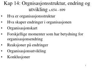 Kap 14: Orgnisasjonsstruktur, endring og utvikling s.654 - 699