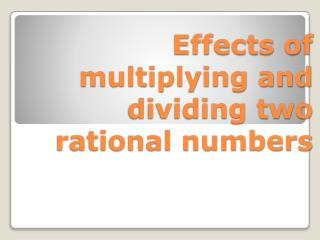 Effects of multiplying and dividing two rational numbers