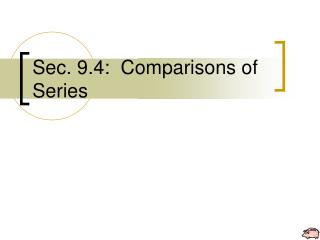 Sec. 9.4:  Comparisons of Series