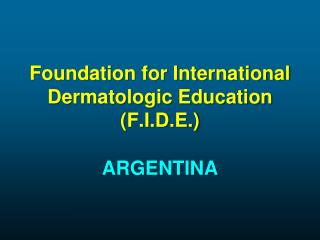 Foundation for International Dermatologic Education F.I.D.E.