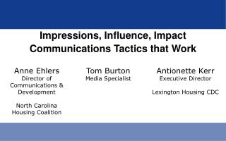 Impressions, Influence, Impact Communications Tactics that Work