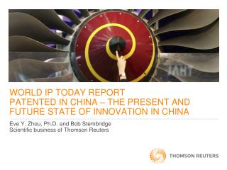 WORLD IP TODAY REPORT PATENTED IN CHINA   THE PRESENT AND FUTURE STATE OF INNOVATION IN CHINA