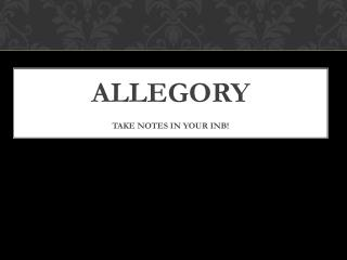 Allegory Take Notes in your  InB !