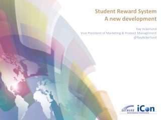 Student Reward System  A new development Ray Ackerlund