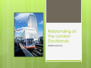 Rebranding of the London Docklands