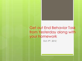 Get out End Behavior Task from Yesterday along with your homework
