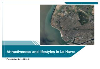 Attractiveness and lifestyles in Le Havre Présentation du 21/11/2013
