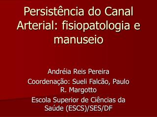 Persist ncia do Canal Arterial: fisiopatologia e manuseio