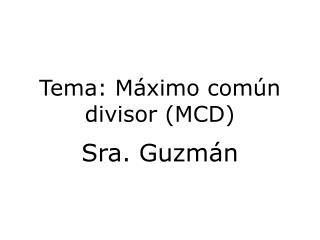 Tema :  Máximo común  divisor (MCD)