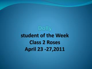 Dolly student of the Week Class 2 Roses April 23 -27,2011