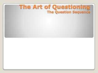 The Art of  Questioning The Question Sequence