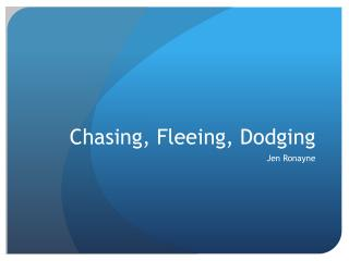 Chasing, Fleeing, Dodging