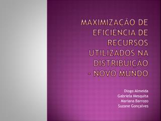 Maximização de Eficiência de Recursos utilizados na distribuição - Novo Mundo