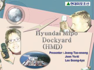 Hyundai  Mipo  Dockyard (HM D )