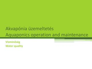 Akvapónia  üzemeltetés Aquaponics operation  and  maintenance