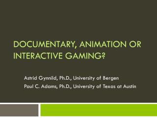 Documentary ,  Animation  or Interactive Gaming?