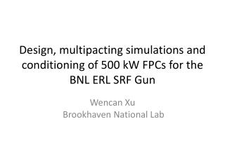 Design,  m ultipacting  simulations and  conditioning  of 500 kW FPCs for the  BNL ERL  SRF Gun