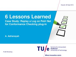 6  Lessons Learned Case Study: Replay a Log on Petri Net for Conformance Checking plug-in