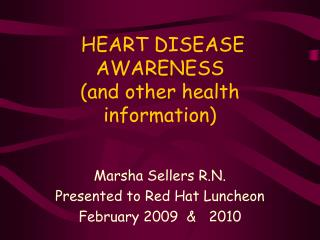 HEART DISEASE AWARENESS (and other health information)