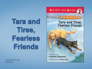 Tara and  Tiree , Fearless Friends