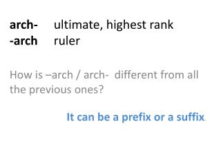 a rch-   	ultimate, highest rank -arch   	ruler