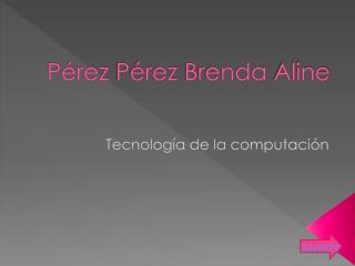 Pérez  Pérez  Brenda  Aline