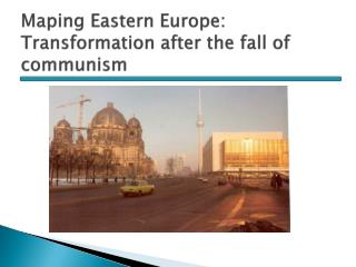 Maping  Eastern Europe: Transformation  after  the  fall  of  communism