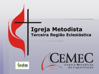 Igreja Metodista Terceira Regi o Eclesi stica