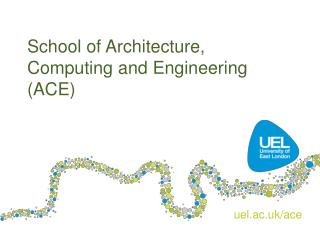 School of Architecture, Computing and Engineering (ACE)