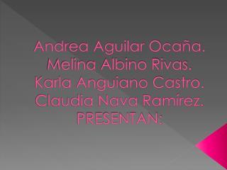 Andrea Aguilar Ocaña. Melina Albino Rivas. Karla Anguiano Castro. Claudia Nava Ramírez. PRESENTAN:
