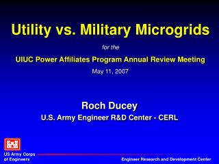 Utility vs. Military Microgrids for the UIUC Power Affiliates Program Annual Review Meeting May 11, 2007